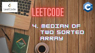 LeetCode 4 Median of Two Sorted Arrays   Heaps    C++ [ Approach + Code explanation]