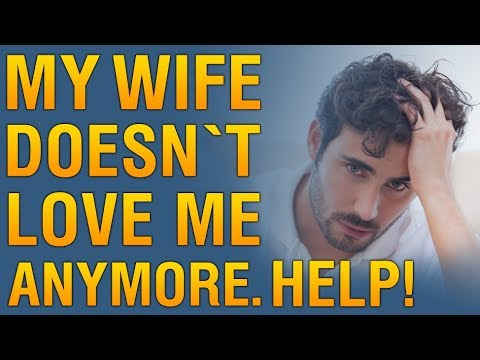My Wife Doesn`t Love Me Anymore. What Should I Do? 💔 What To Do When Your Wife Doesn't Love You?