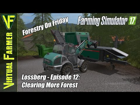 Let's Play Farming Simulator 17 - Lossberg Episode 12: Clearing More Forest