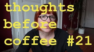 thoughts before coffee #21