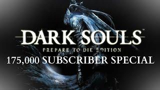 Dark Souls: Prepare To Die - 175,000 Subscriber Special