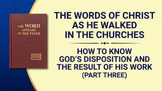 "The Word of God | ""How to Know God's Disposition and the Result of His Work"" (Part Three)"