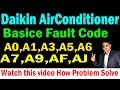 Daikin AirConditioner Error Code A0,A1,A3,A5,A6,A7,A9,AF,AJ This Type Fault Problem Solve Learn Now