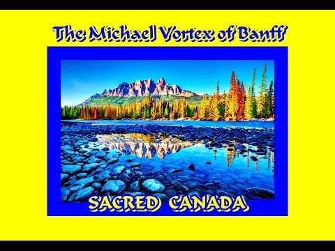 Beautiful Banff - Journey to the Michael Vortex