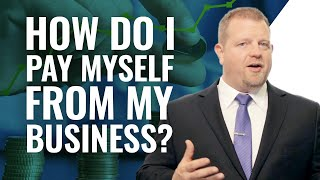 How Do I Pay Myself From My Business?