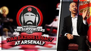 What Will Be Ivan Gazidis' Legacy At Arsenal? | The Supporters Club | Turkish Ft Lee Judges & Graham