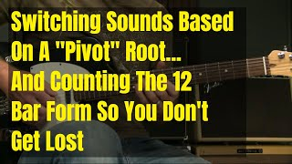 Blues Guitar Lesson   Mixing Sounds Around A Pivot Root And Counting The 12 Bar Blues