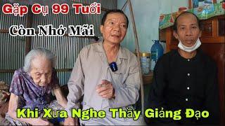 Gặp Cụ 99 Tuổi Lúc Xưa Được Nghe Thầy Giảng Đạo Ở  Lai Vung