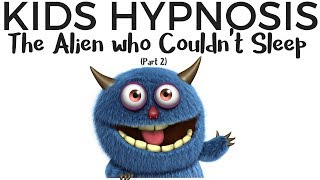 Kids Hypnosis - The Alien who Couldn't Sleep (part 2) all about kids sleep
