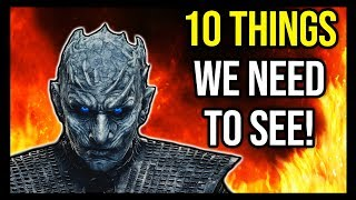 10 Things We ABSOLUTELY Need To See In Game of Thrones Season 8!