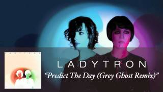 Ladytron - Predict The Day (Grey Ghost Remix) [Audio]