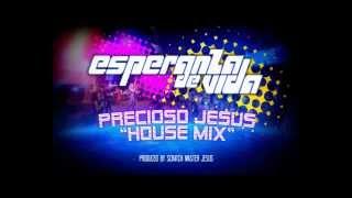 Esperanza de Vida - Precioso Jesús (Scratch Master Jesus House Mix)