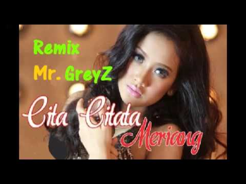 Remix Meriang - Cita Citata (Mr. GreyZ)