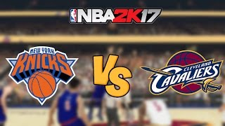 NBA 2K17 - New York Knicks vs. Cleveland Cavaliers - Full Gameplay