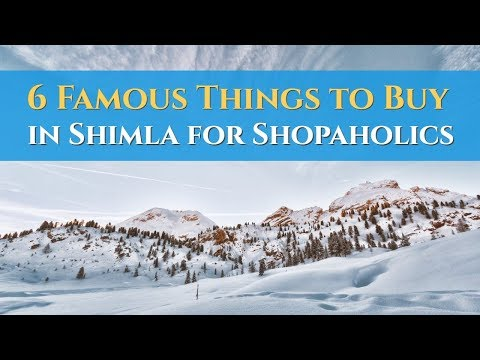 6 Attractive Things To Buy In Shimla For Shopping Lovers
