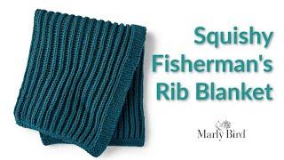 Squishy Fishermans Rib Blanket || K1 P1 Fishermans Ribbing