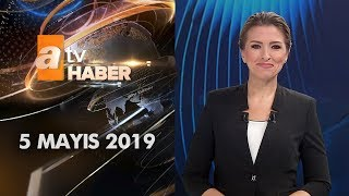 Atv Ana Haber 5 Mayıs 2019