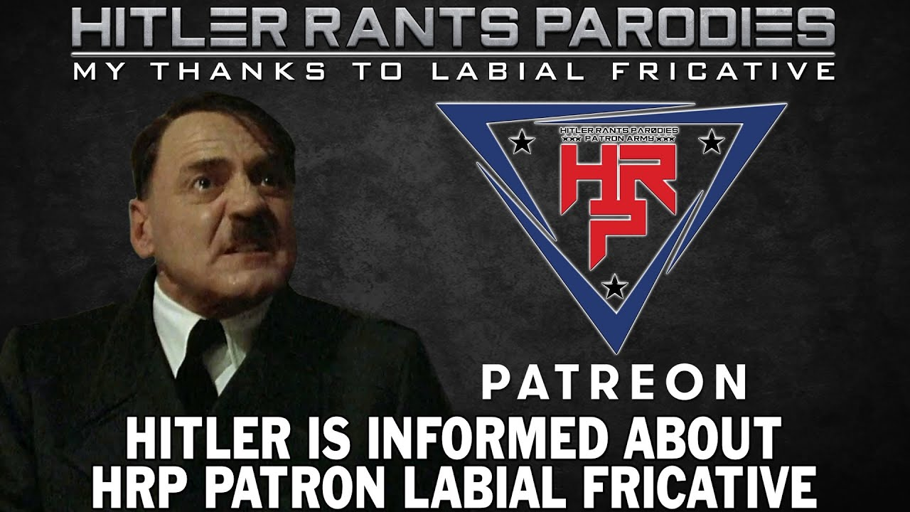 Hitler is informed about HRP Patron: Labial Fricative