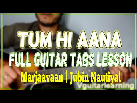 tum-hi-aana-full-guitar-tabs-lesson-|-marjaavaan-|-jubin-nautiyal-|-vguitarlearning