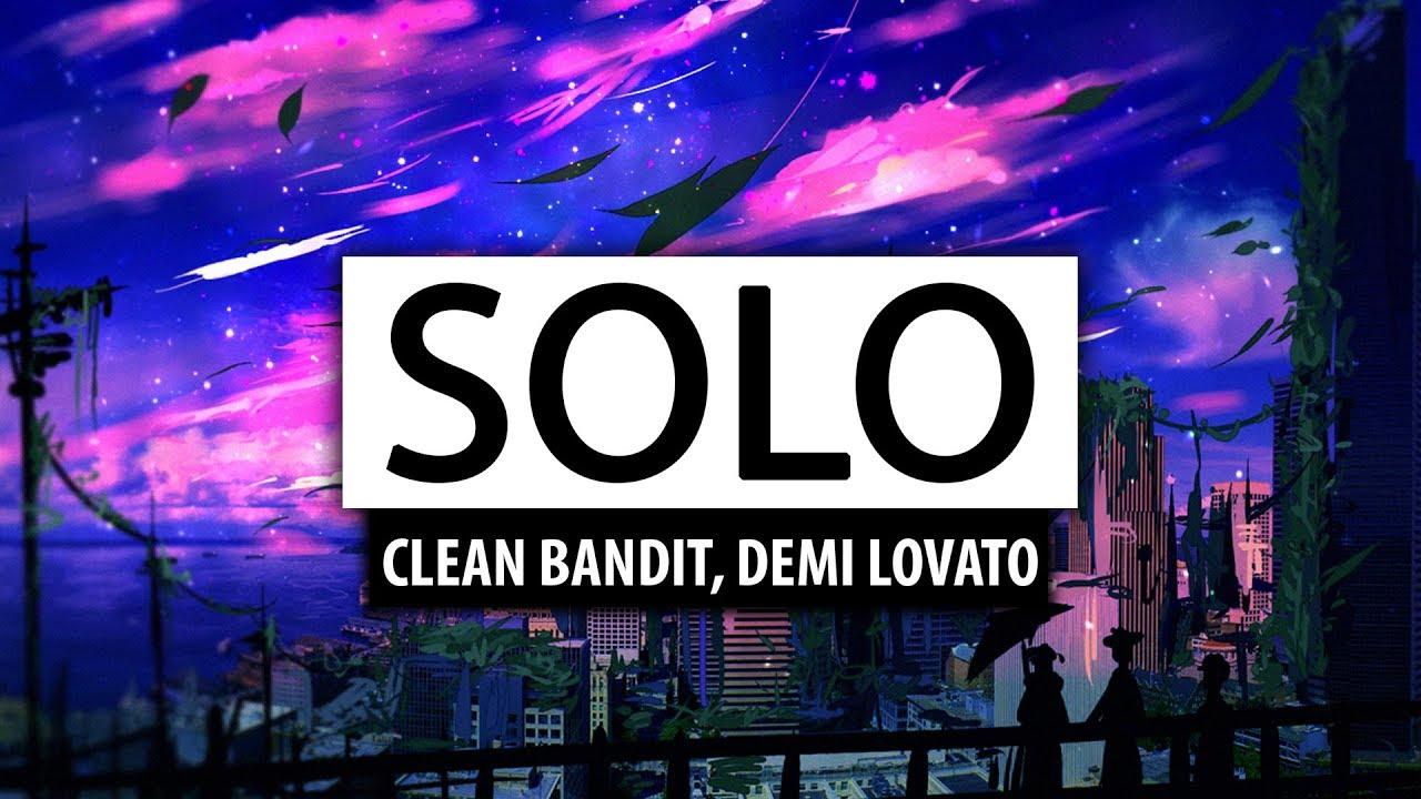 Solo: Clean Bandit ‒ Solo (ft. Demi Lovato) [Lyrics] 🎤