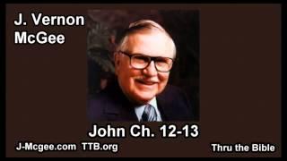 43 John 12-13 - J Vernon Mcgee - Thru the Bible