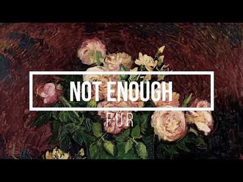 not enough - FUR (lyrics)