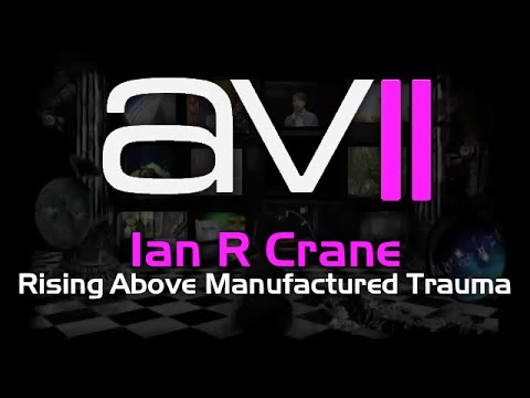 AV2 - Ian R Crane - Rising Above Manufactured Trauma
