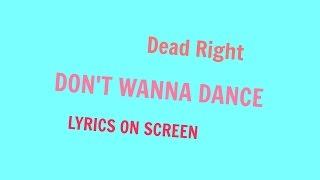 Dead Right Don T Wanna Dance Lyrics Video