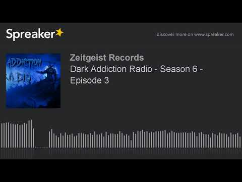 Dark Addiction Radio - Season 6 - Episode 3 (part 2 of 2)