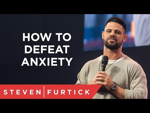 How To Defeat Anxiety | Pastor Steven Furtick