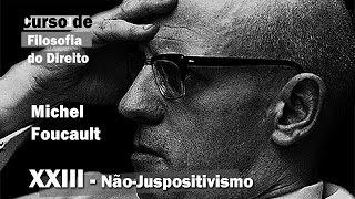 Curso de Filosofia do Direito - Aula 23 - Não Juspositivismo - Michel Foucault