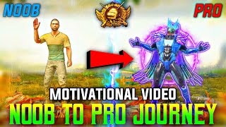 NOOB TO PRO JOURNEY PUBG MOBILE !!! FULL MOTIVATIONAL VIDEO FOR THOSE WHO PLAYING PUBG 1ST TIME