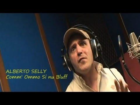 ALBERTO SELLY - Comm' Ommo Si nu Bluff  (Testo nella descrizione)
