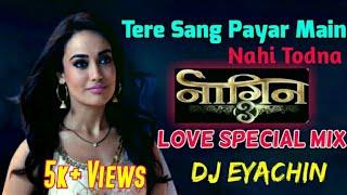 Tere Sang Pyar Main Nahi Todna || Naagin 3 || Bela And Mahir Romantic Dj Song || By Dj ER Mixing