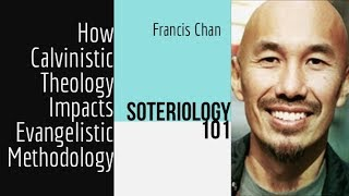 How Francis Chan's Calvinism Impacts his Evangelistic Methodology
