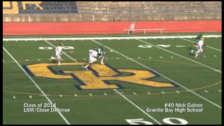 #40 Nick Gainer, Class of 2014, Granite Bay Lacrosse, LSM/Close Defense, Game Highlights