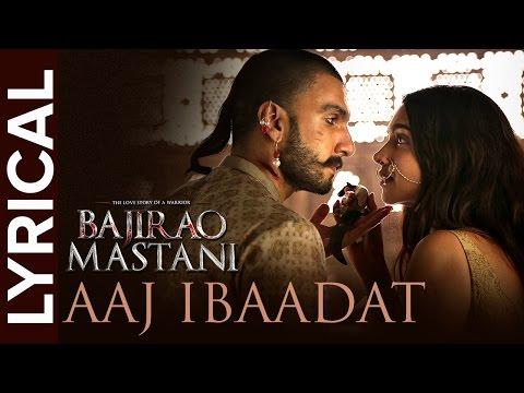 Aaj Ibaadat (Lyrical Full Song) | Bajirao Mastani | Ranveer Singh & Deepika Padukone