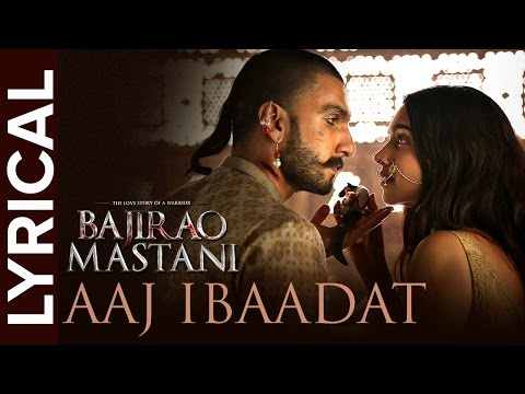 Aaj Ibaadat (Lyrical Full Song) | Bajirao...