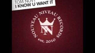 Tom Novy - I Know U Want It (Original Mix)