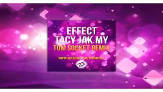 Effect - Tacy jak my (Tom Socket Remix) (Audio)
