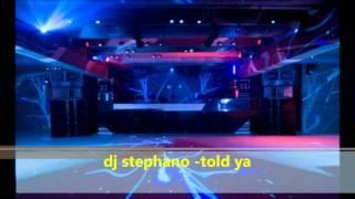 Dj Stephano - Told Ya
