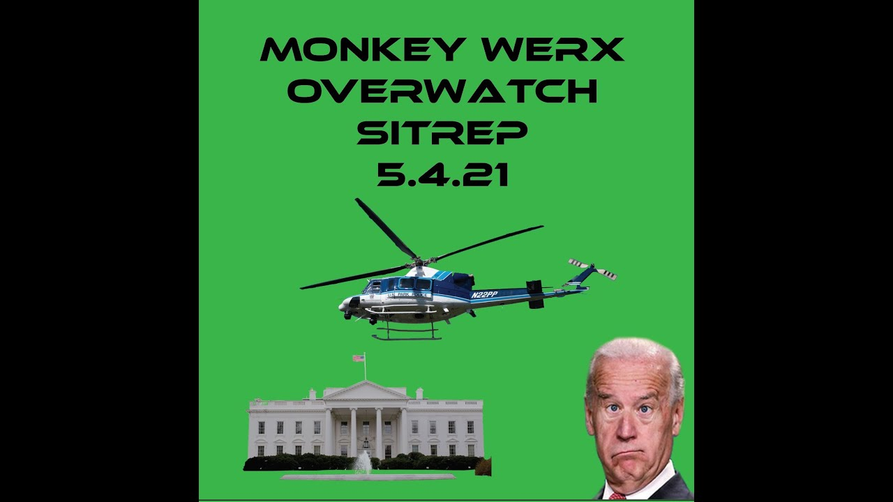Monkey Werx Overwatch SITREP 5 4 21