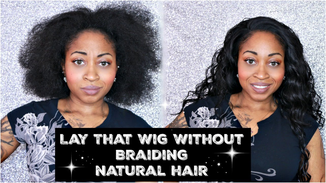 HOW TO WEAR NATURAL HAIR UNDER WIGS WITHOUT BRAIDS