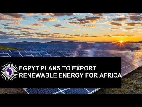 Egypt Plans To Export Renewable Energy As Hub For Africa
