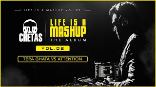 DJ Chetas - Tera Ghata Vs Attention (Remix) | #LifeIsAMashupVOL2