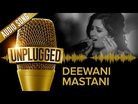 UNPLUGGED Full Audio Song - Deewani Mastani by Shreya Ghoshal