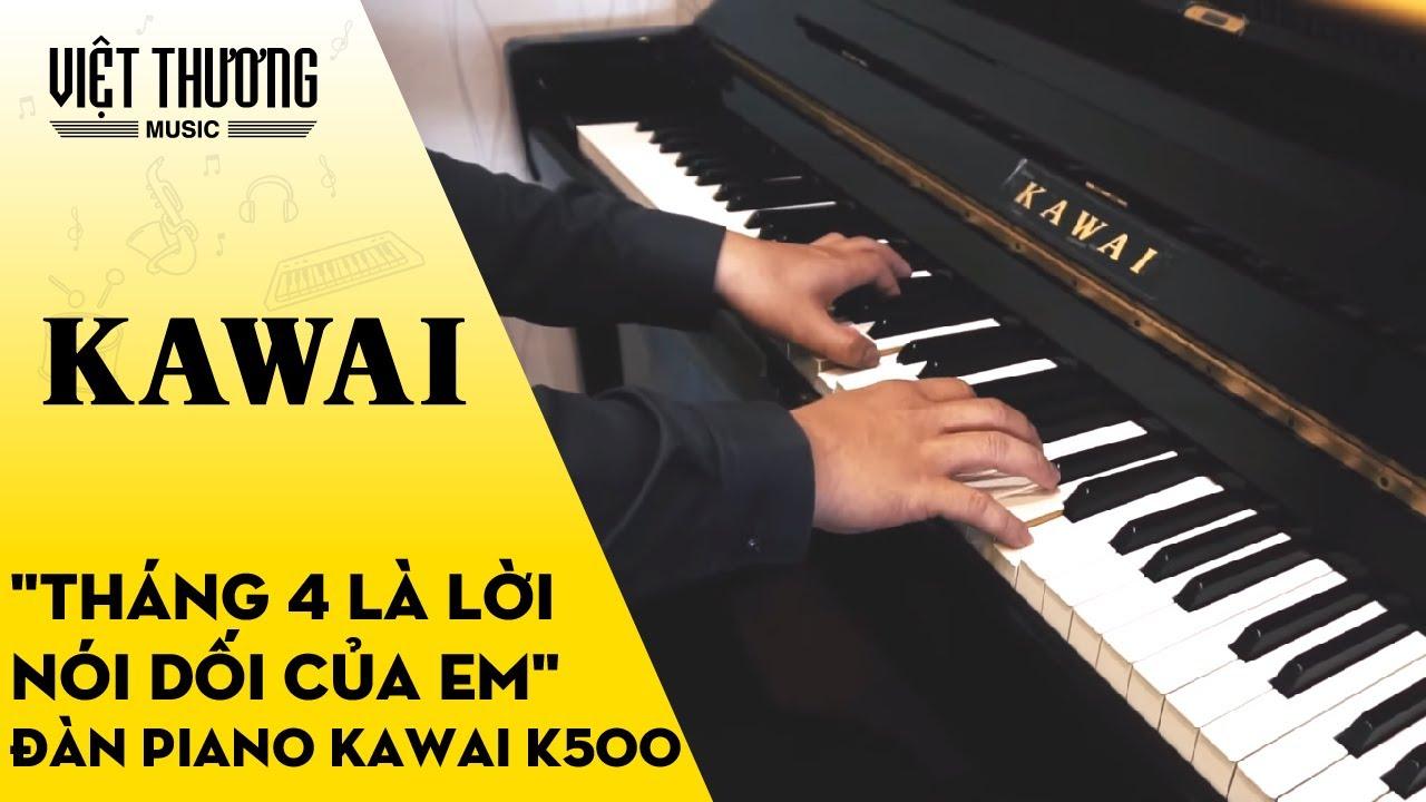 THÁNG 4 LÀ LỜI NÓI DỐI CỦA EM | ĐÀN PIANO KAWAI K500