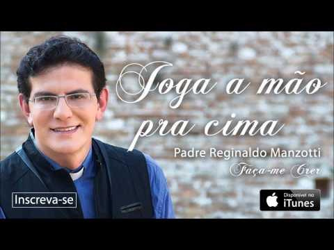 Padre Reginaldo Manzotti - Joga A Mão Pra Cima (CD Faça-me Crer)