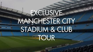 EXCLUSIVE New Manchester City Stadium & Club Tour!!!