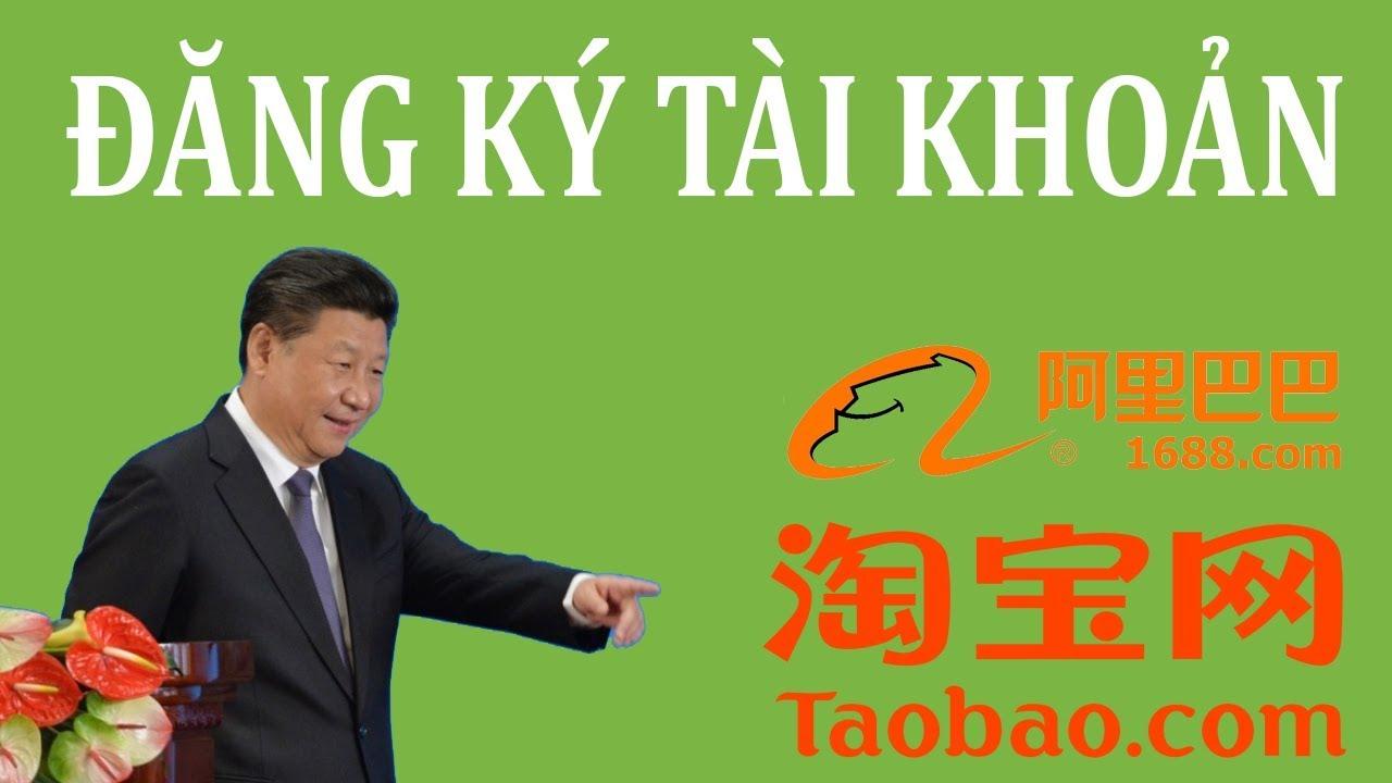 2. Đặt hàng 1688: Đăng ký tài khoản Taobao, 1688 để đặt hàng Trung Quốc giá tận gốc